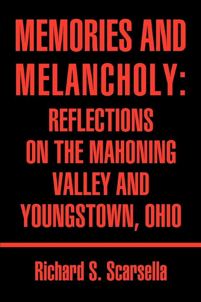Memories and Melancholy: Reflections on the Mahoning Valley and Youngstown, Ohio als Taschenbuch
