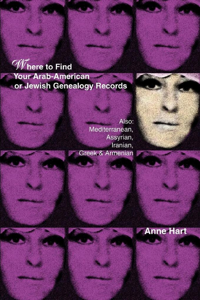 Where to Find Your Arab-American or Jewish Genealogy Records: Also: Mediterranean, Assyrian, Iranian, Greek & Armenian als Taschenbuch