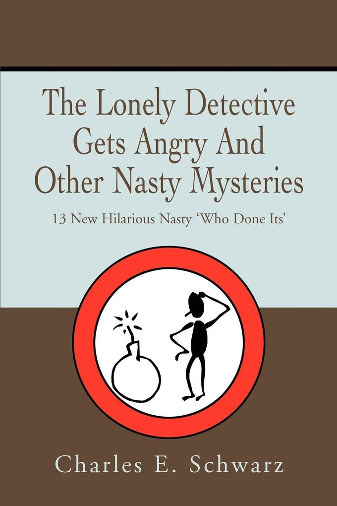 The Lonely Detective Gets Angry and Other Nasty Mysteries: 13 New Hilarious Nasty 'Who Done Its' als Taschenbuch