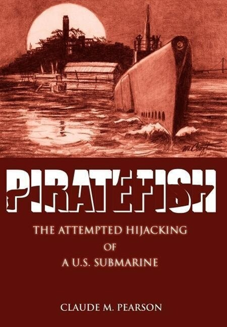 Piratefish: The Attempted Hijacking of A U.S. Submarine als Buch