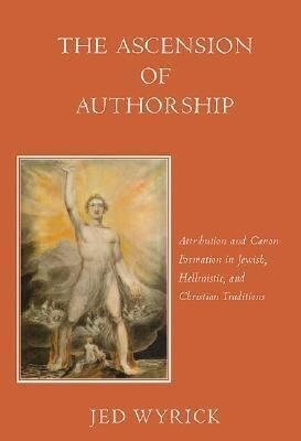 The Ascension of Authorship: Attribution and Canon Formation in Jewish, Hellenistic and Christian Traditions als Buch