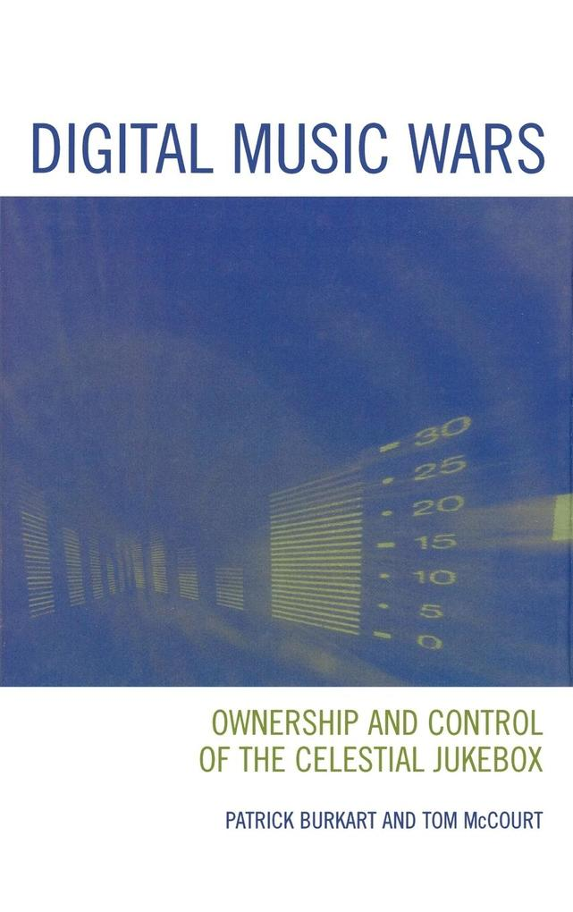 Digital Music Wars: Ownership and Control of the Celestial Jukebox als Buch