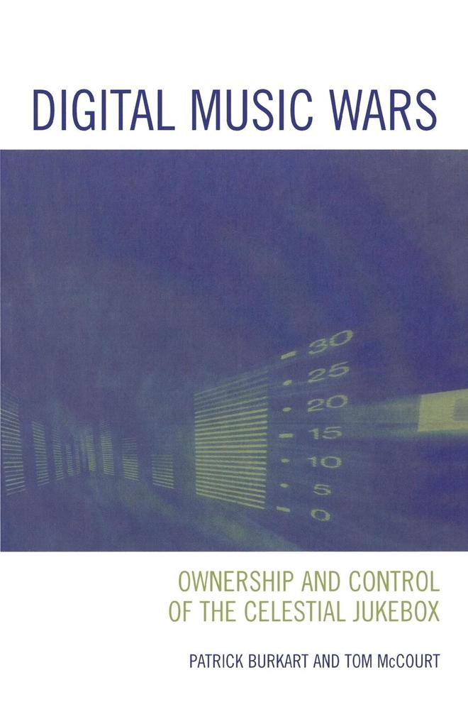 Digital Music Wars: Ownership and Control of the Celestial Jukebox als Taschenbuch