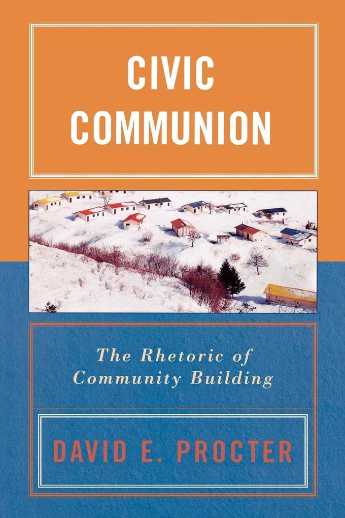 Civic Communion: The Rhetoric of Community Building als Taschenbuch