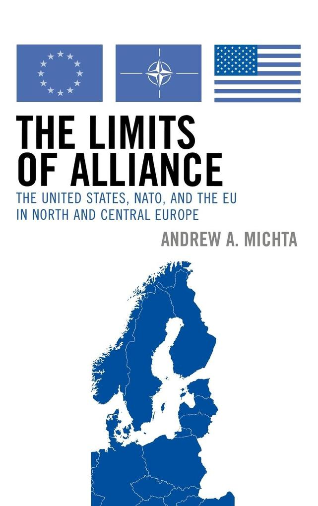 The Limits of Alliance: The United States, NATO, and the Eu in North and Central Europe als Buch