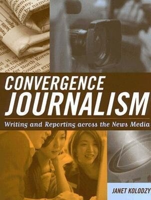 Convergence Journalism: Writing and Reporting Across the News Media als Buch