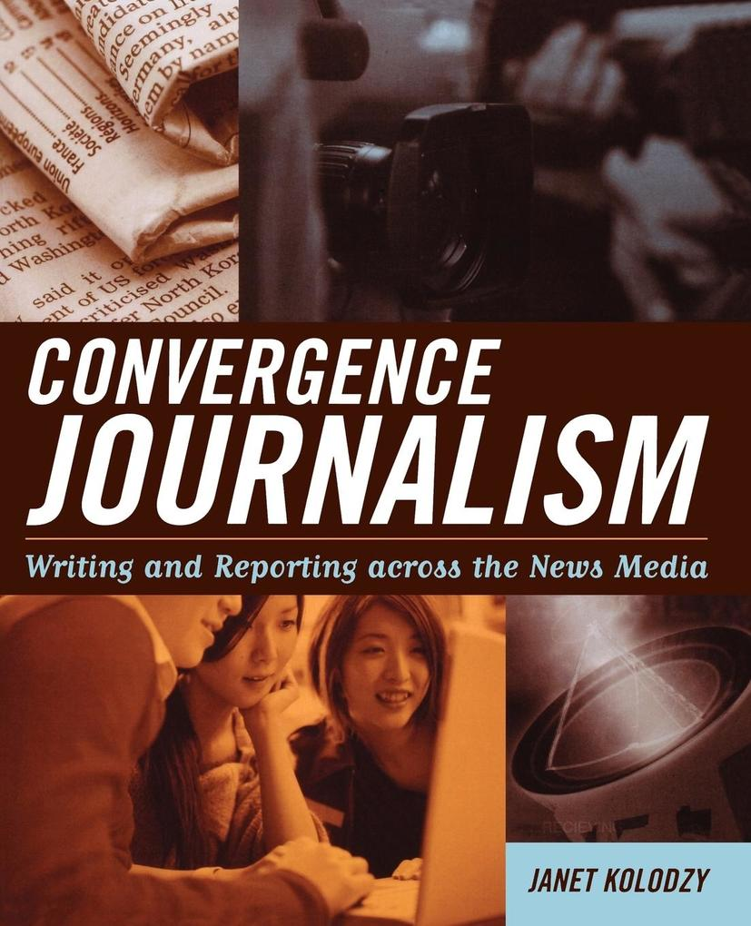Convergence Journalism: Writing and Reporting Across the News Media als Taschenbuch