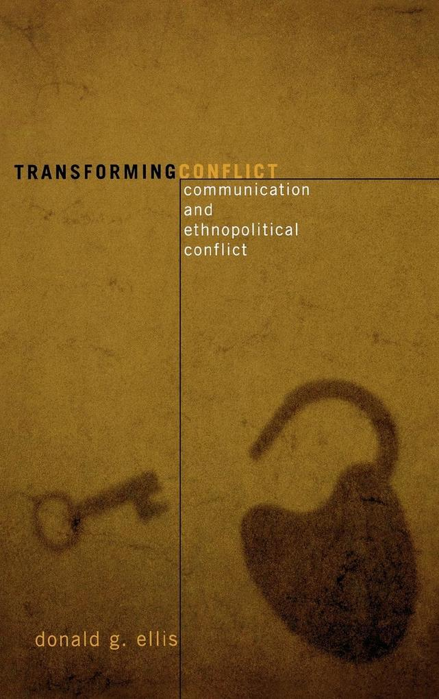 Transforming Conflict: Communication and Ethnopolitical Conflict als Buch