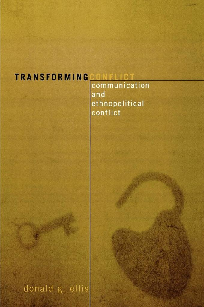 Transforming Conflict: Communication and Ethnopolitical Conflict als Taschenbuch