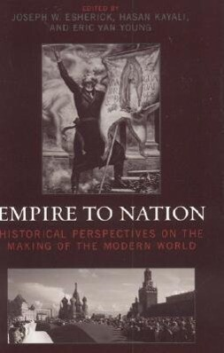 Empire to Nation: Historical Perspectives on the Making of the Modern World als Buch