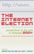The Internet Election: Perspectives on the Web in Campaign 2004