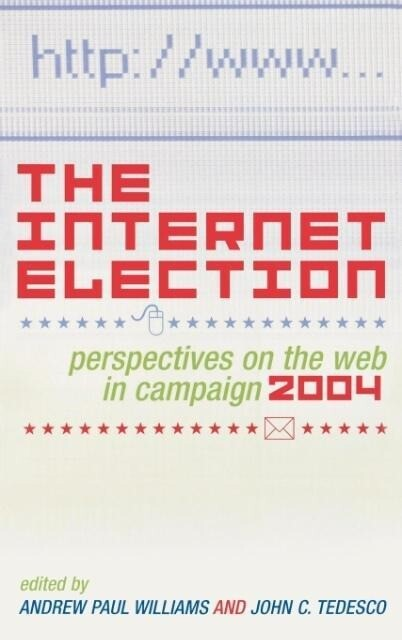 The Internet Election: Perspectives on the Web in Campaign 2004 als Buch