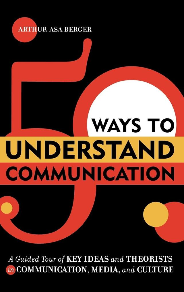 50 Ways to Understand Communication: A Guided Tour of Key Ideas and Theorists in Communication, Media, and Culture als Buch