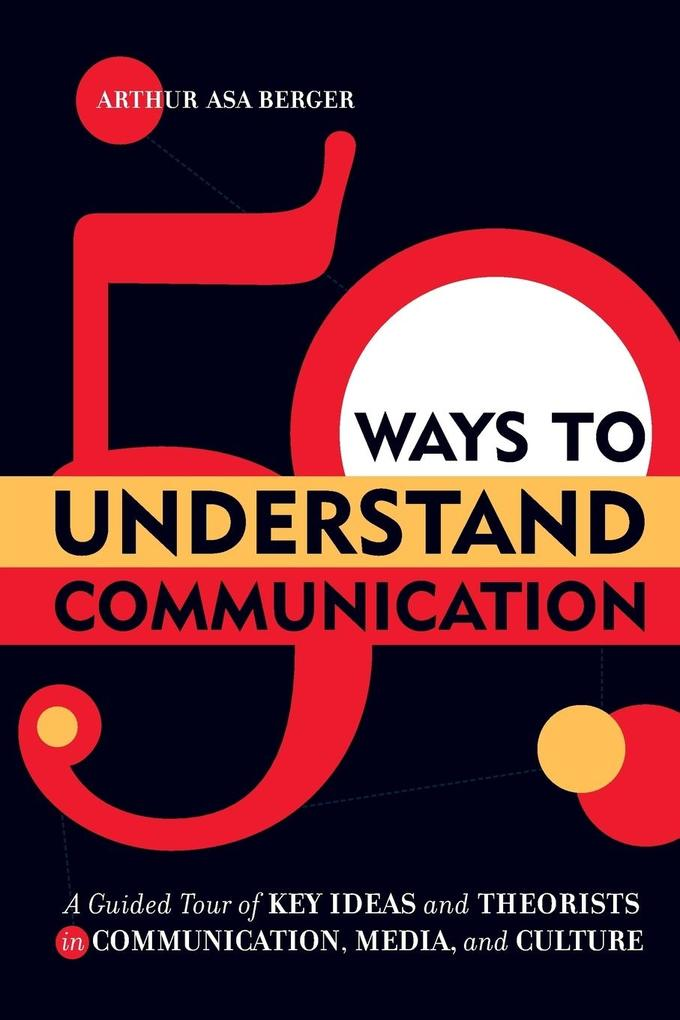 50 Ways to Understand Communication: A Guided Tour of Key Ideas and Theorists in Communication, Media, and Culture als Taschenbuch
