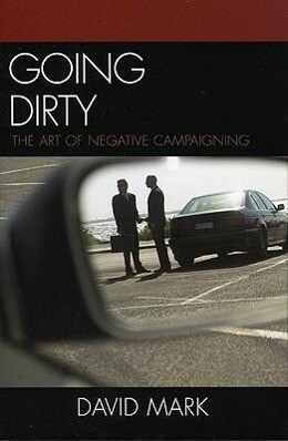 Going Dirty: The Art of Negative Campaigning als Buch