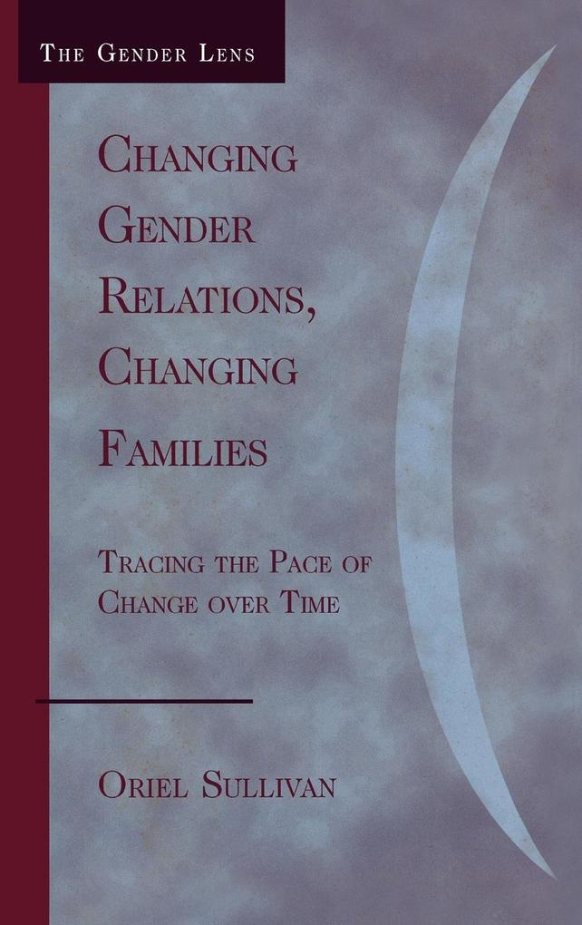 Changing Gender Relations, Changing Families: Tracing the Pace of Change Over Time als Buch