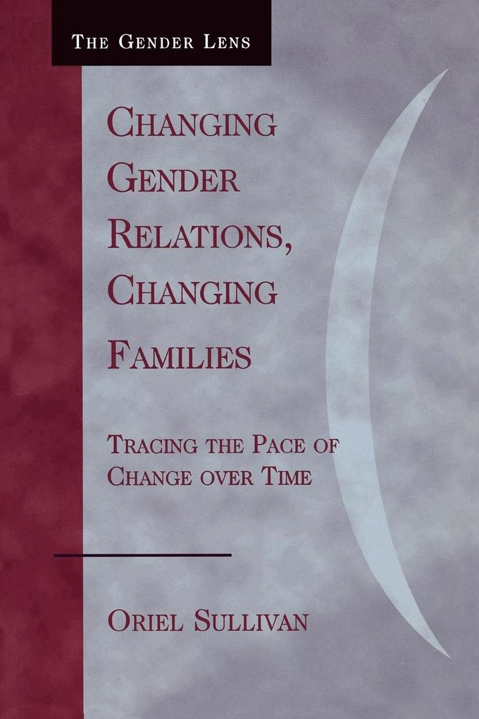 Changing Gender Relations, Changing Families: Tracing the Pace of Change Over Time als Taschenbuch
