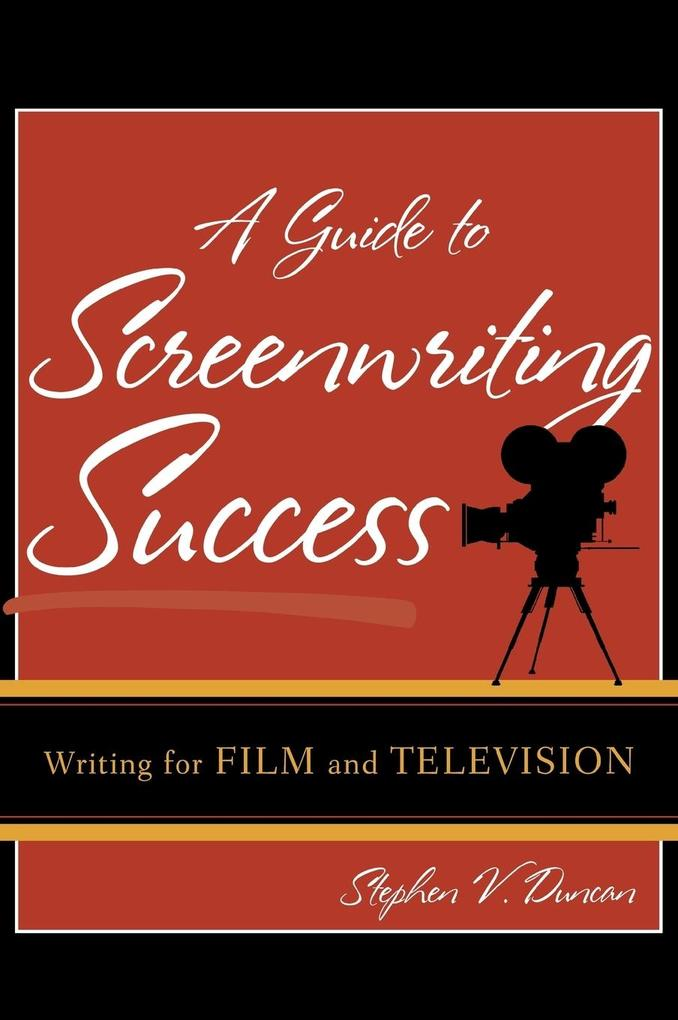 A Guide to Screenwriting Success: Writing for Film and Television als Buch