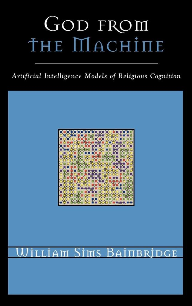 God from the Machine: Artifical Intelligence Models of Religious Cognition als Buch