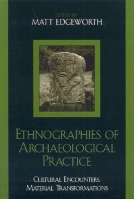 Ethnographies of Archaeological Practice: Cultural Encounters, Material Transformations als Buch