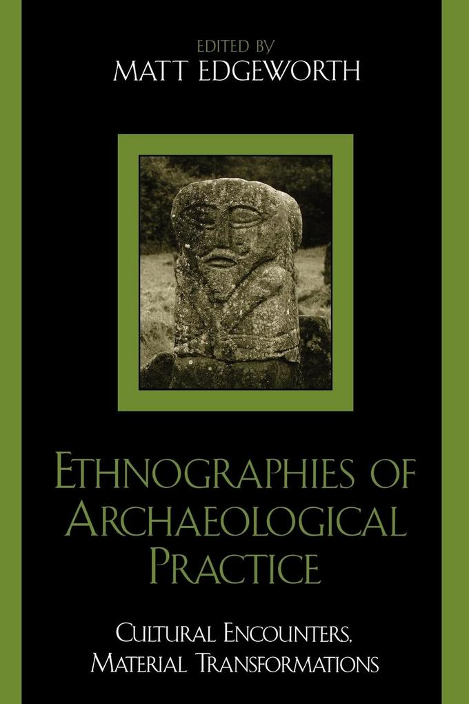 Ethnographies of Archaeological Practice: Cultural Encounters, Material Transformations als Taschenbuch