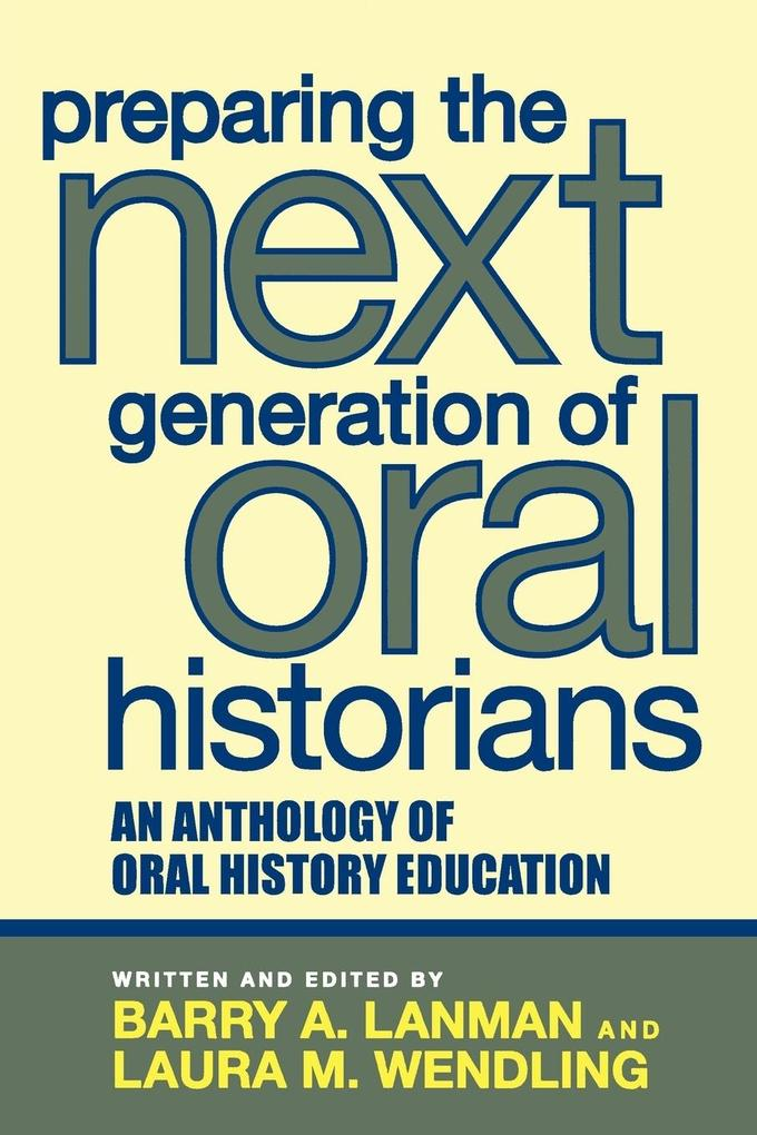 Preparing the Next Generation of Oral Historians: An Anthology of Oral History Education als Taschenbuch