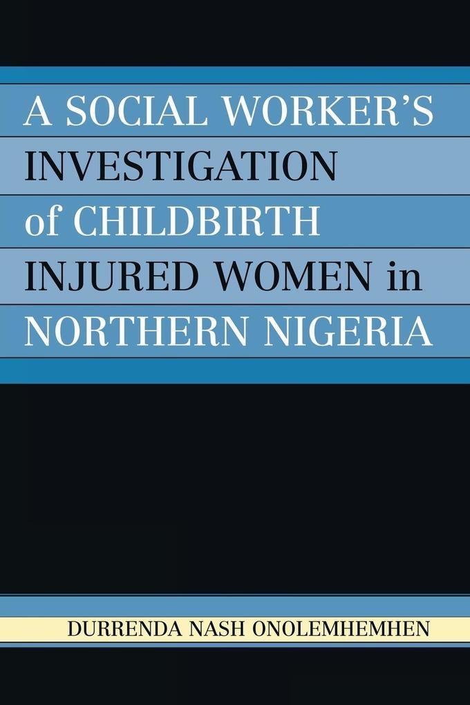 A Social Worker's Investigation of Childbirth Injured Women in Northern Nigeria als Taschenbuch
