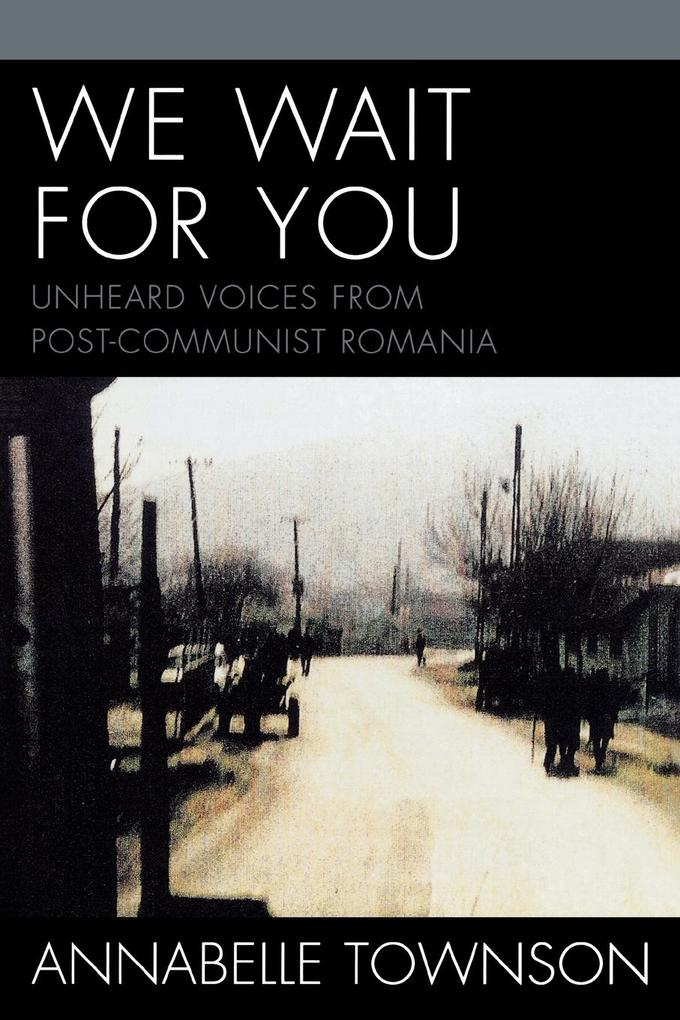 We Wait for You: Unheard Voices from Post-Communist Romania als Buch
