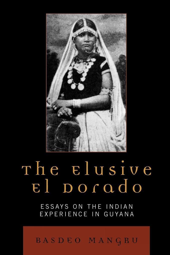 The Elusive El Dorado: Essays on the Indian Experience in Guyana als Taschenbuch