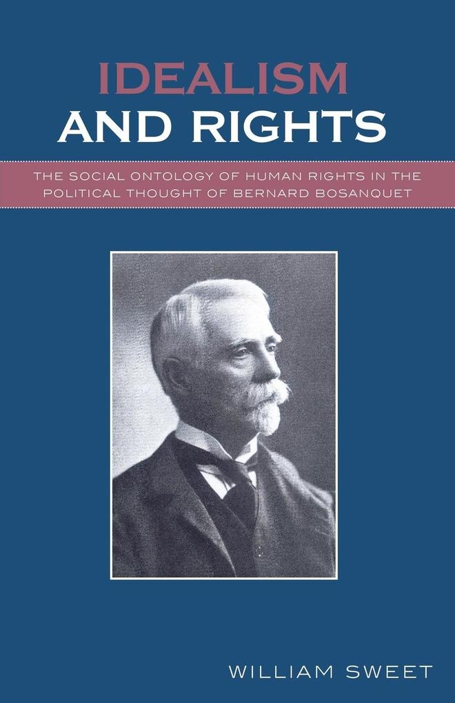 Idealism and Rights: The Social Ontology of Human Rights in the Political Thought of Bernard Bosanquet als Taschenbuch