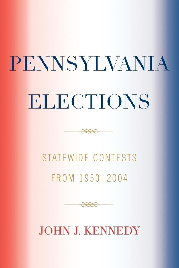 Pennsylvania Elections: Statewide Contests from 1950-2004 als Taschenbuch