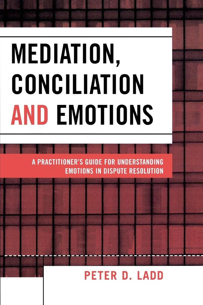 Mediation, Conciliation, and Emotions: A Practitioner's Guide for Understanding Emotions in Dispute Resolution als Taschenbuch