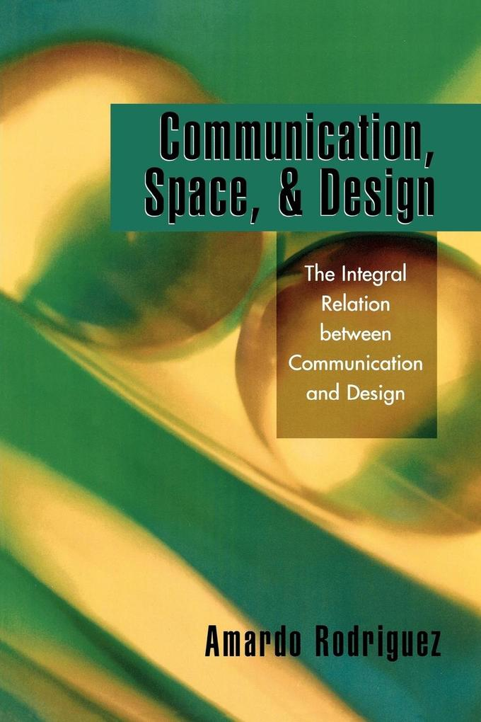 Communication, Space, and Design: The Integral Relation Between Communication and Design als Taschenbuch