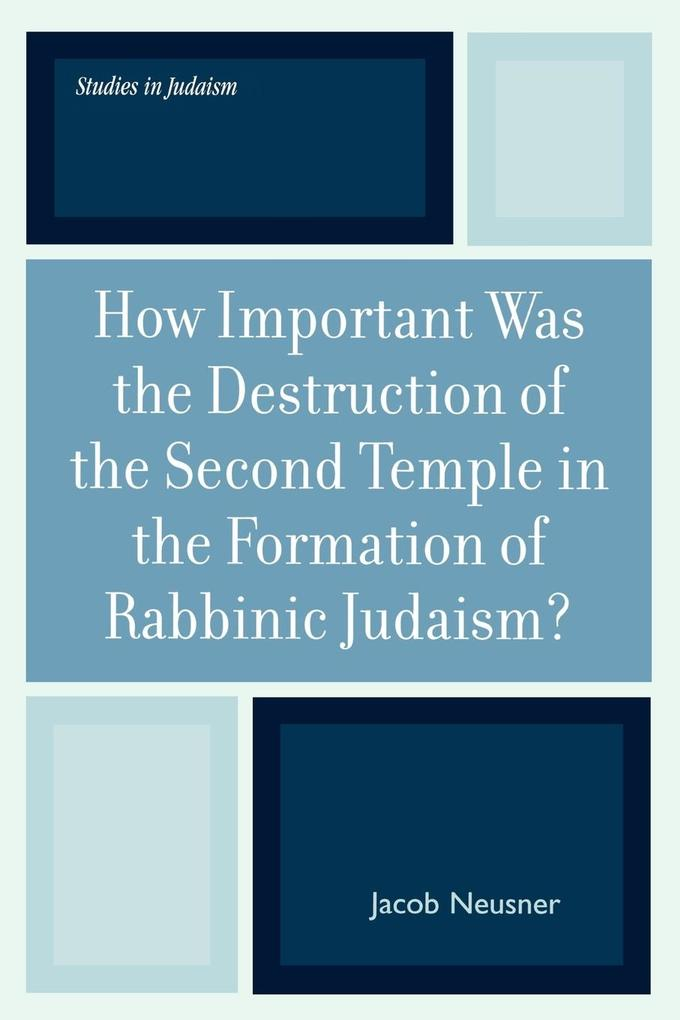 How Important Was the Destruction of the Second Temple in the Formation of Rabbinic Judaism? als Taschenbuch