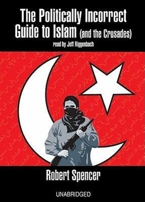 The Politically Incorrect Guide to Islam: And the Crusades als Hörbuch