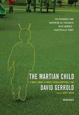 The Martian Child: A Novel about a Single Father Adopting a Son als Hörbuch