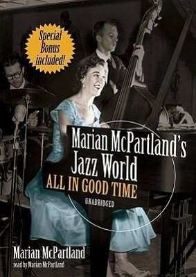 Marian McPartland's Jazz World: All in Good Time als Hörbuch