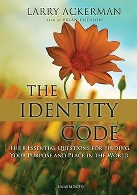 The Identity Code: The 8 Essential Questions for Finding Your Purpose and Place in the World als Hörbuch