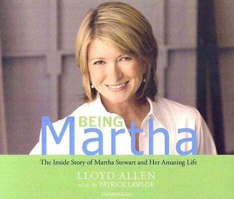 Being Martha: The Inside Story of Martha Stewart and Her Amazing Life als Hörbuch