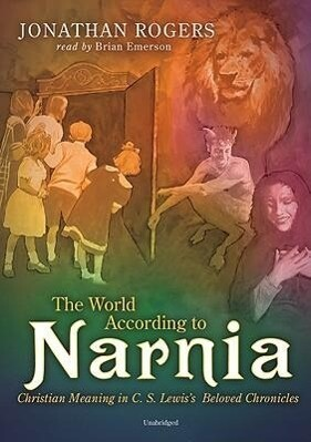 The World According to Narnia -Lib: MP3 Christian Meaning in C.S. Lewis's Beloved Chronicles als Hörbuch