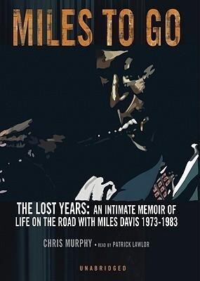 Miles to Go: The Lost Years: An Intimate Memoir of Life on the Road with Miles Davis 1973-1983 als Hörbuch