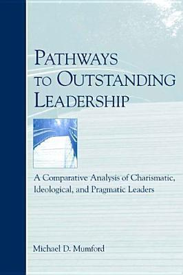 Pathways to Outstanding Leadership: A Comparative Analysis of Charismatic, Ideological, and Pragmatic Leaders als Buch