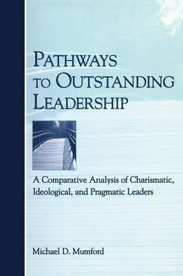 Pathways to Outstanding Leadership: A Comparative Analysis of Charismatic, Ideological, and Pragmatic Leaders als Taschenbuch