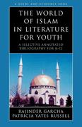 The World of Islam in Literature for Youth: A Selective Annotated Bibliography for K-12