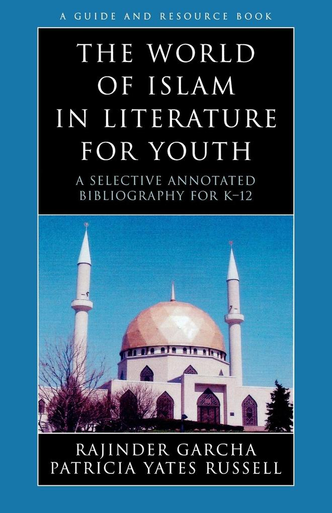 The World of Islam in Literature for Youth: A Selective Annotated Bibliography for K-12 als Taschenbuch