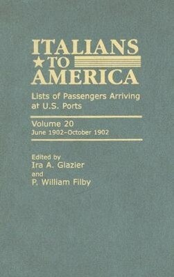 Italians to America, Volume 20: Lists of Passengers Arriving at U.S. Ports: June 1902-October 1902 als Buch