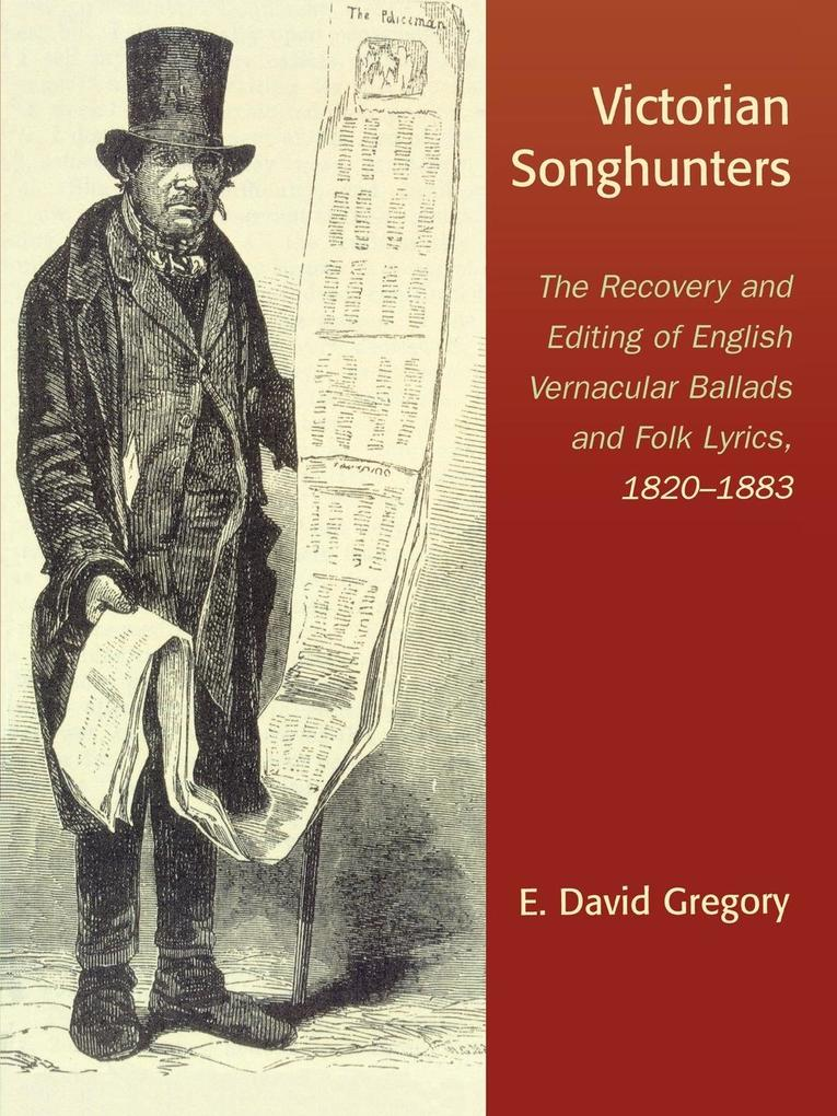 Victorian Songhunters: The Recovery and Editing of English Vernacular Ballads and Folk Lyrics, 1820-1883 als Taschenbuch