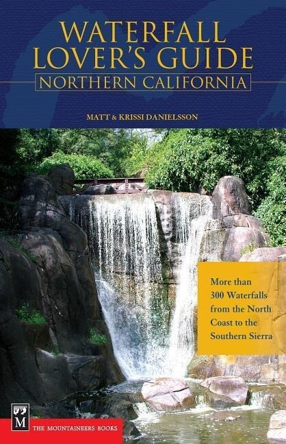 Waterfall Lover's Guide Northern California: More Than 300 Waterfalls from the North Coast to the Southern Sierra als Taschenbuch