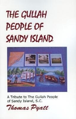 The Gullah People of Sandy Island: A Tribute to the Gullah People of Sandy Island, S.C. als Taschenbuch