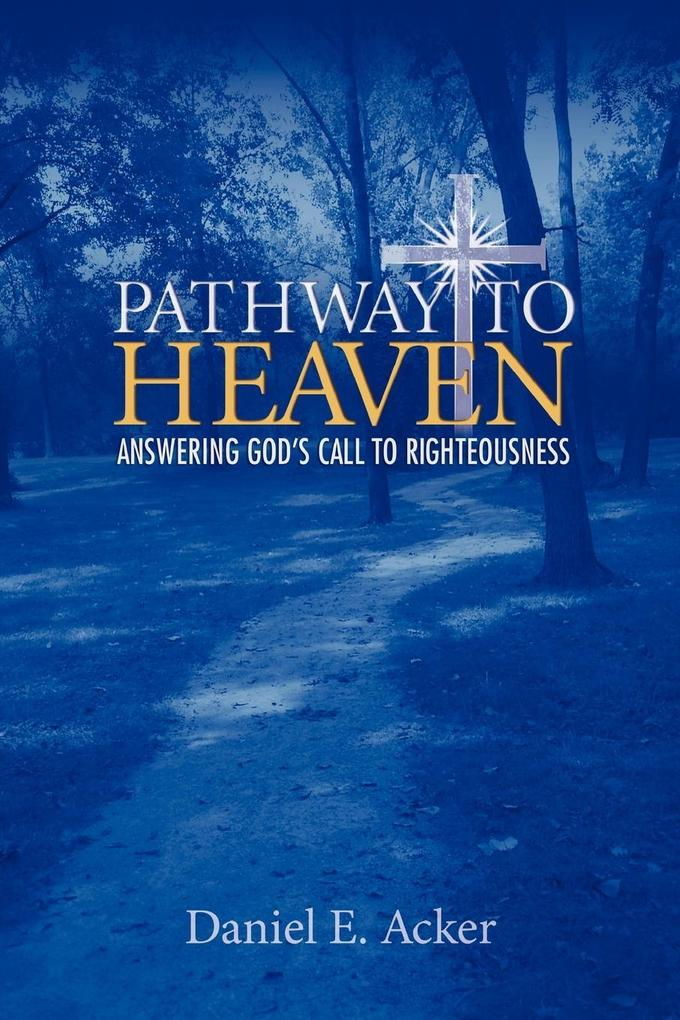 Pathway to Heaven - Answering God's Call to Righteousness als Taschenbuch